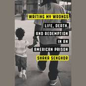 Writing My Wrongs: Life, Death, and One Mans Story of Redemption in an American Prison Audiobook, by Shaka Senghor