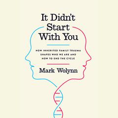 It Didnt Start With You: How Inherited Family Trauma Shapes Who We Are and How to End the Cycle Audiobook, by Mark Wolynn