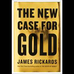 The New Case for Gold Audiobook, by James Rickards