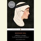 A Woman in Arabia: The Writings of the Queen of the Desert Audiobook, by Gertrude Bell
