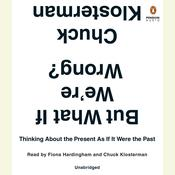 But What If Were Wrong?: Thinking About the Present As If It Were the Past, by Chuck Klosterman