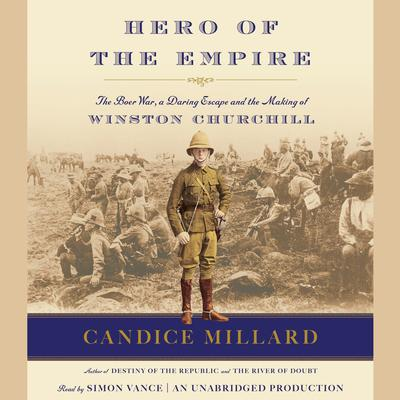 Hero of the Empire: The Boer War, a Daring Escape, and the Making of Winston Churchill Audiobook, by Candice Millard
