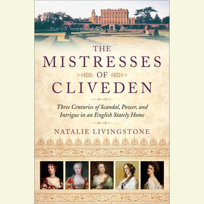 The Mistresses of Cliveden: Three Centuries of Scandal, Power, and Intrigue in an English Stately Home Audiobook, by Natalie Livingstone