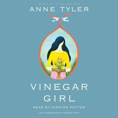 Vinegar Girl: William Shakespeares The Taming of the Shrew Retold: A Novel Audiobook, by Anne Tyler