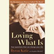 Loving What Is: Four Questions That Can Change Your Life, by Byron Katie