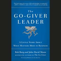 The Go-Giver Leader: A Little Story About What Matters Most in Business Audiobook, by Bob Burg, John David Mann
