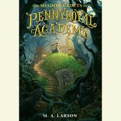 The Shadow Cadets of Pennyroyal Academy, by M. A. Larson