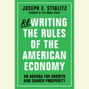 Rewriting the Rules of the American Economy: An Agenda for Growth and Shared Prosperity Audiobook, by Joseph E. Stiglitz