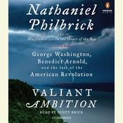 Valiant Ambition: George Washington, Benedict Arnold, and the Fate of the American Revolution, by Nathaniel Philbrick