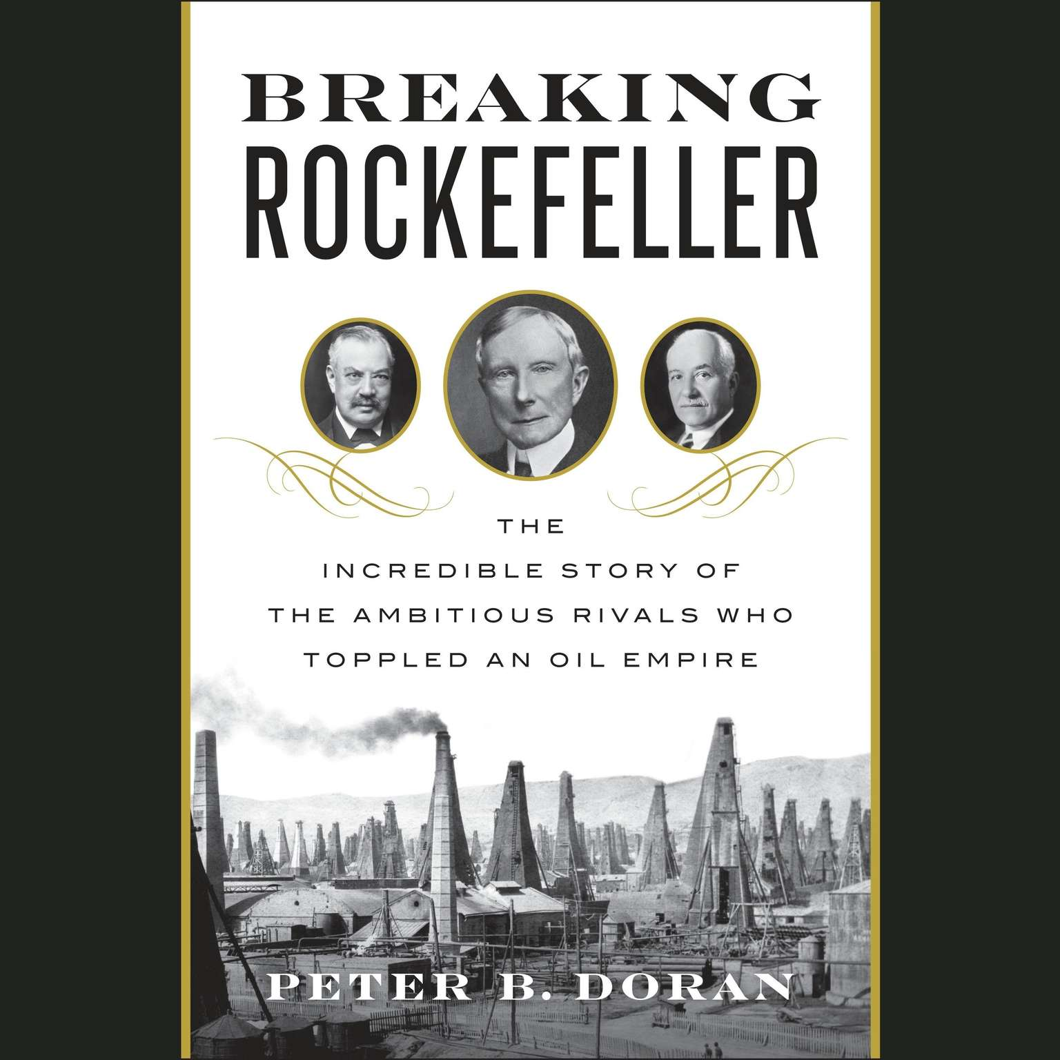 Printable Breaking Rockefeller: The Incredible Story of the Ambitious Rivals Who Toppled an Oil Empire Audiobook Cover Art