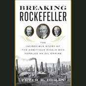 Breaking Rockefeller: The Incredible Story of the Ambitious Rivals Who Toppled an Oil Empire, by Peter B. Doran|