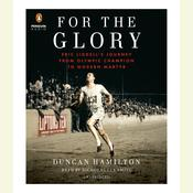 For the Glory: Eric Liddells Journey from Olympic Champion to Modern Martyr Audiobook, by Duncan Hamilton