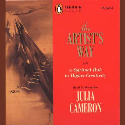 The Artists Way: A Spiritual Path to Higher Creativity Audiobook, by Julia Cameron
