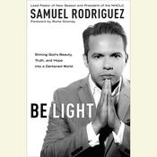 Be Light: Shining Gods Beauty, Truth, and Hope into a Darkened World Audiobook, by Samuel Rodriguez