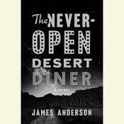 The Never-Open Desert Diner: A Novel, by James Anderson