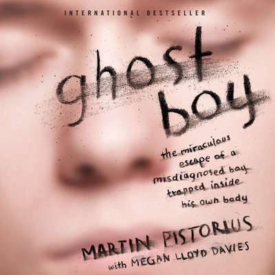 Ghost Boy: The Miraculous Escape of a Misdiagnosed Boy Trapped Inside His Own Body Audiobook, by