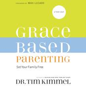 Grace-Based Parenting Audiobook, by Tim Kimmel
