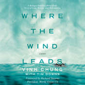 Where the Wind Leads: A Refugee Familys Miraculous Story of Loss, Rescue, and Redemption Audiobook, by Tim Downs, Vinh Chung