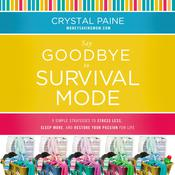 Say Goodbye to Survival Mode: 9 Simple Strategies to Stress Less, Sleep More, and Restore Your Passion for Life, by Crystal Paine