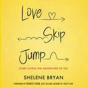 Love, Skip, Jump: Start Living the Adventure of Yes, by Shelene Bryan