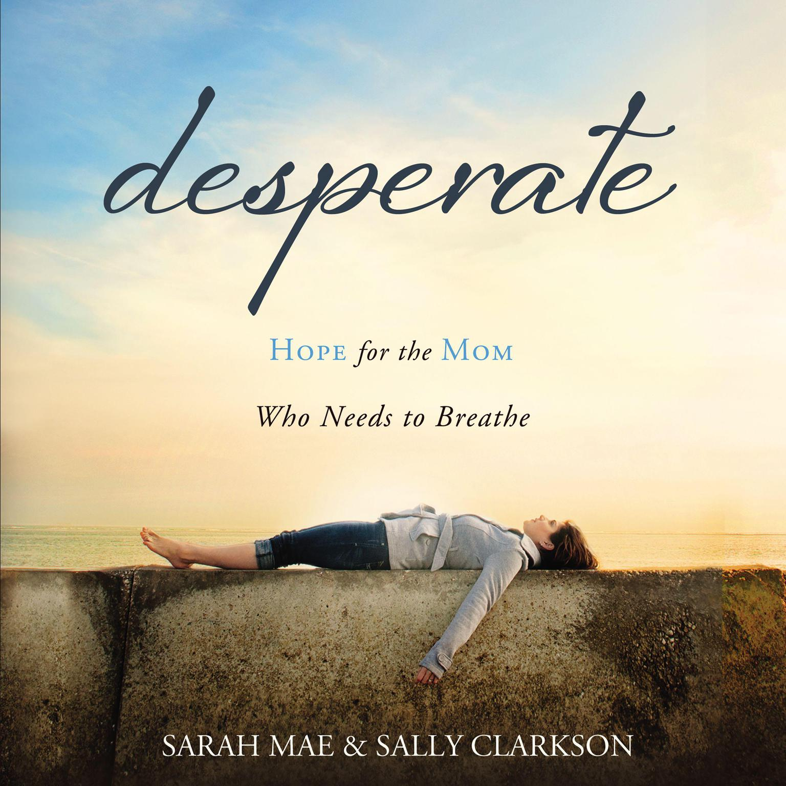 Printable Desperate: Hope for the Mom Who Needs to Breathe Audiobook Cover Art