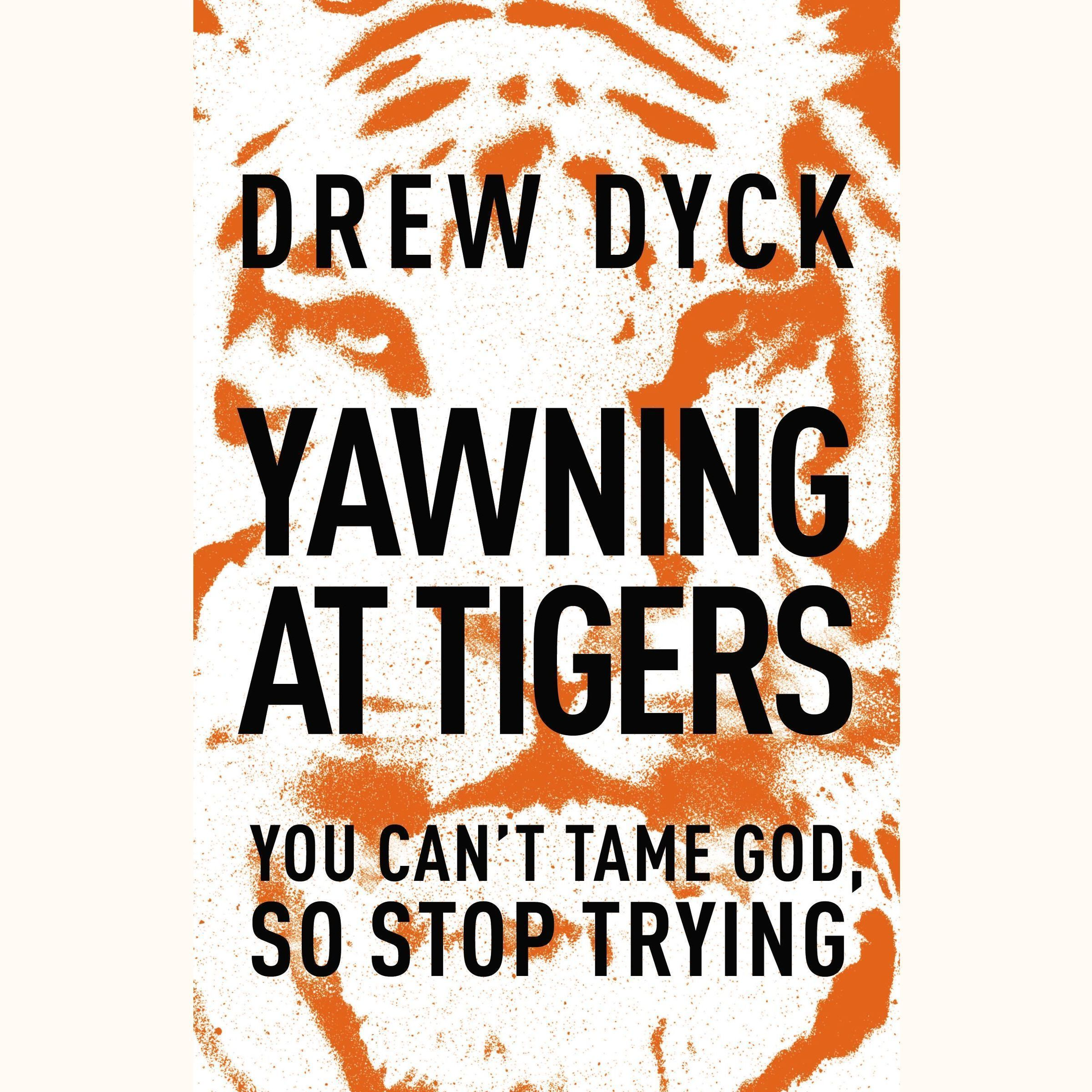 Printable Yawning At Tigers: You Can't Tame God, So Stop Trying Audiobook Cover Art