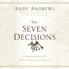 The Seven Decisions: Understanding the Keys to Personal Success Audiobook, by Andy Andrews