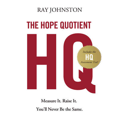 The Hope Quotient: Measure It. Raise It. Youll Never Be the Same. Audiobook, by Ray Johnston