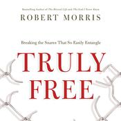 Truly Free: Breaking the Snares That So Easily Entangle Audiobook, by Robert Morris