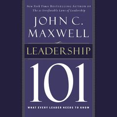 Leadership 101: What Every Leader Needs to Know Audiobook, by John C. Maxwell