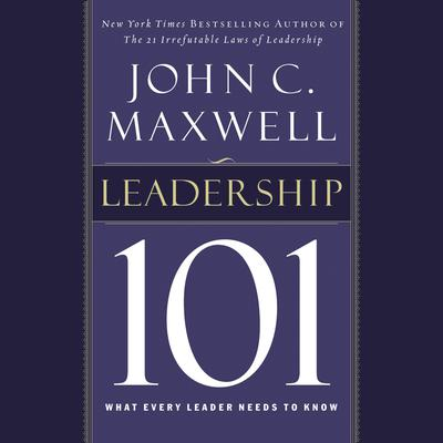 Leadership 101: What Every Leader Needs to Know Audiobook, by