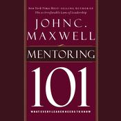 Mentoring 101: What Every Leader Needs to Know, by John C. Maxwell