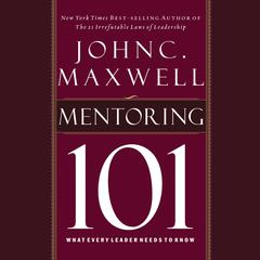 Mentoring 101: What Every Leader Needs to Know Audiobook, by James W. Nichol, John C. Maxwell