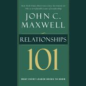 Relationships 101: What Every Leader Needs to Know, by John C. Maxwell