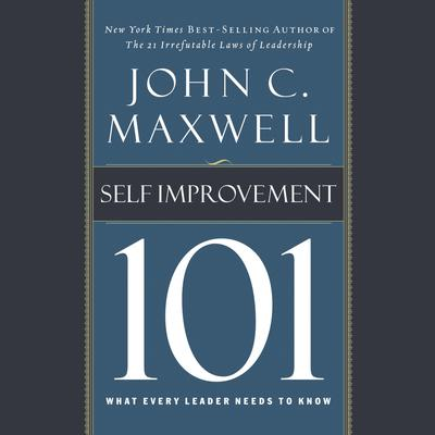 Self-Improvement 101: What Every Leader Needs to Know Audiobook, by John C. Maxwell