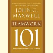 Teamwork 101: What Every Leader Needs to Know, by John C. Maxwell