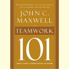 Teamwork 101: What Every Leader Needs to Know Audiobook, by John C. Maxwell