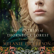 The Huntress of Thornbeck Forest, by Melanie Dickerson