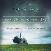 Searching For Sunday: Loving, Leaving, and Finding the Church Audiobook, by Rachel Held Evans