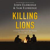 Killing Lions: A Guide Through the Trials Young Men Face Audiobook, by John Eldredge