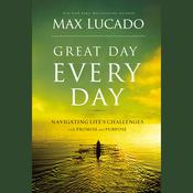 Great Day Every Day: Navigating Lifes Challenges with Promise and Purpose Audiobook, by Max Lucado