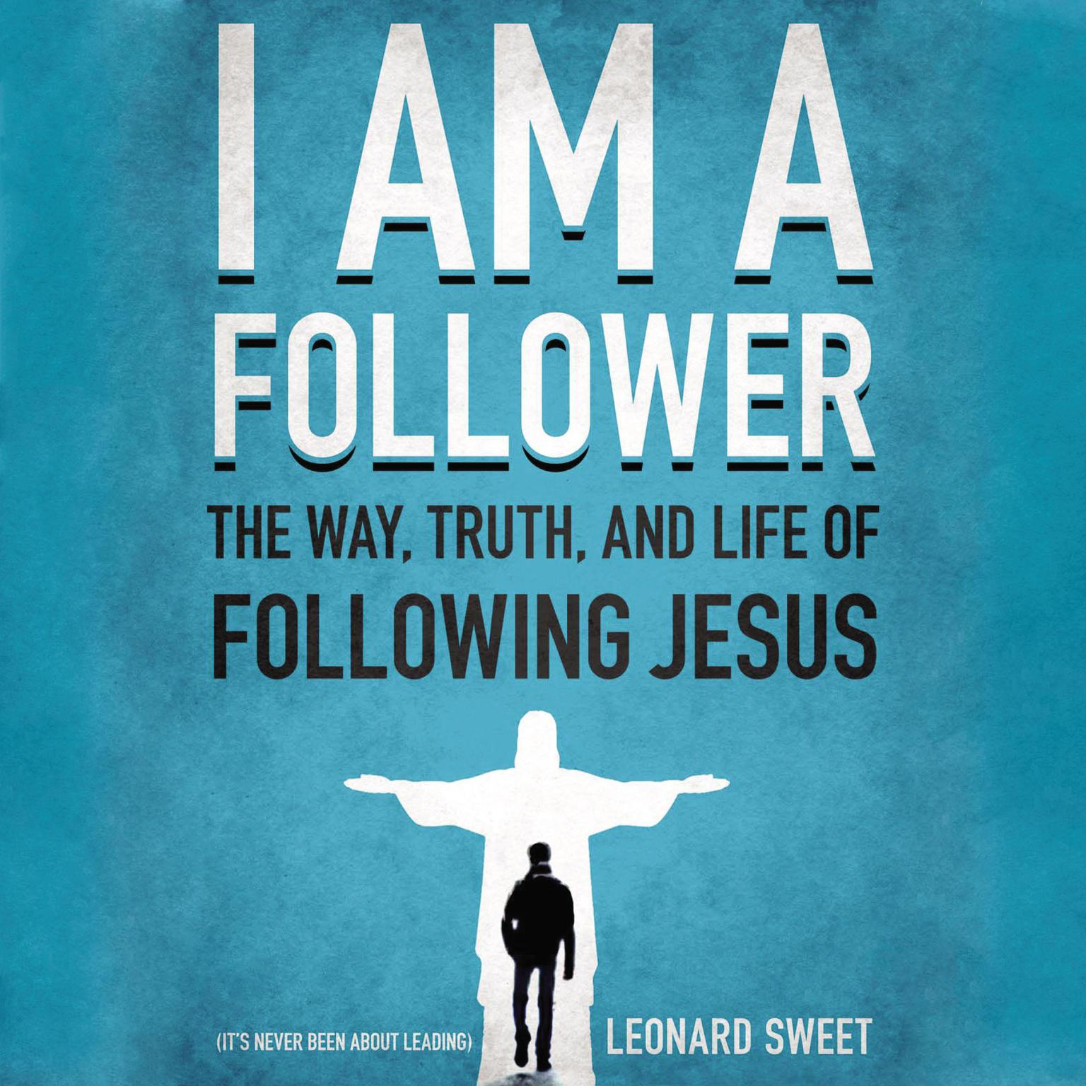 Printable I Am A Follower: The Way, Truth, and Life of Following Jesus Audiobook Cover Art