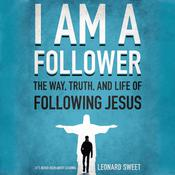 I Am A Follower: The Way, Truth, and Life of Following Jesus, by Leonard Sweet