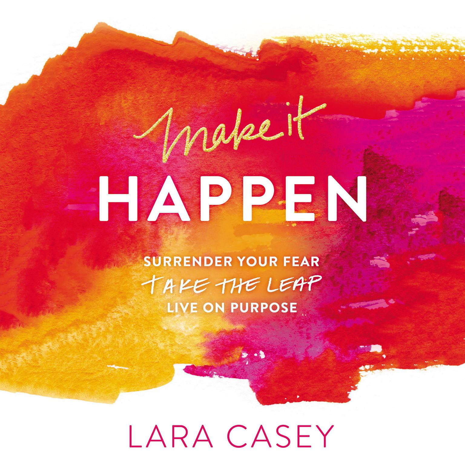 Printable Make It Happen: Surrender Your Fear. Take the Leap. Live On Purpose. Audiobook Cover Art
