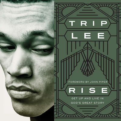 Rise: Get Up and Live in Gods Great Story Audiobook, by Trip Lee