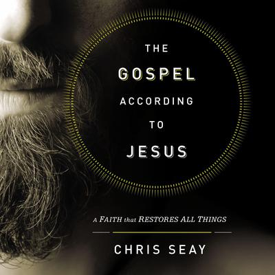 The Gospel According to Jesus: A Faith That Restores All Things Audiobook, by Chris Seay