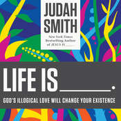 Life Is ......: Gods Illogical Love Will Change Your Existence Audiobook, by Judah Smith