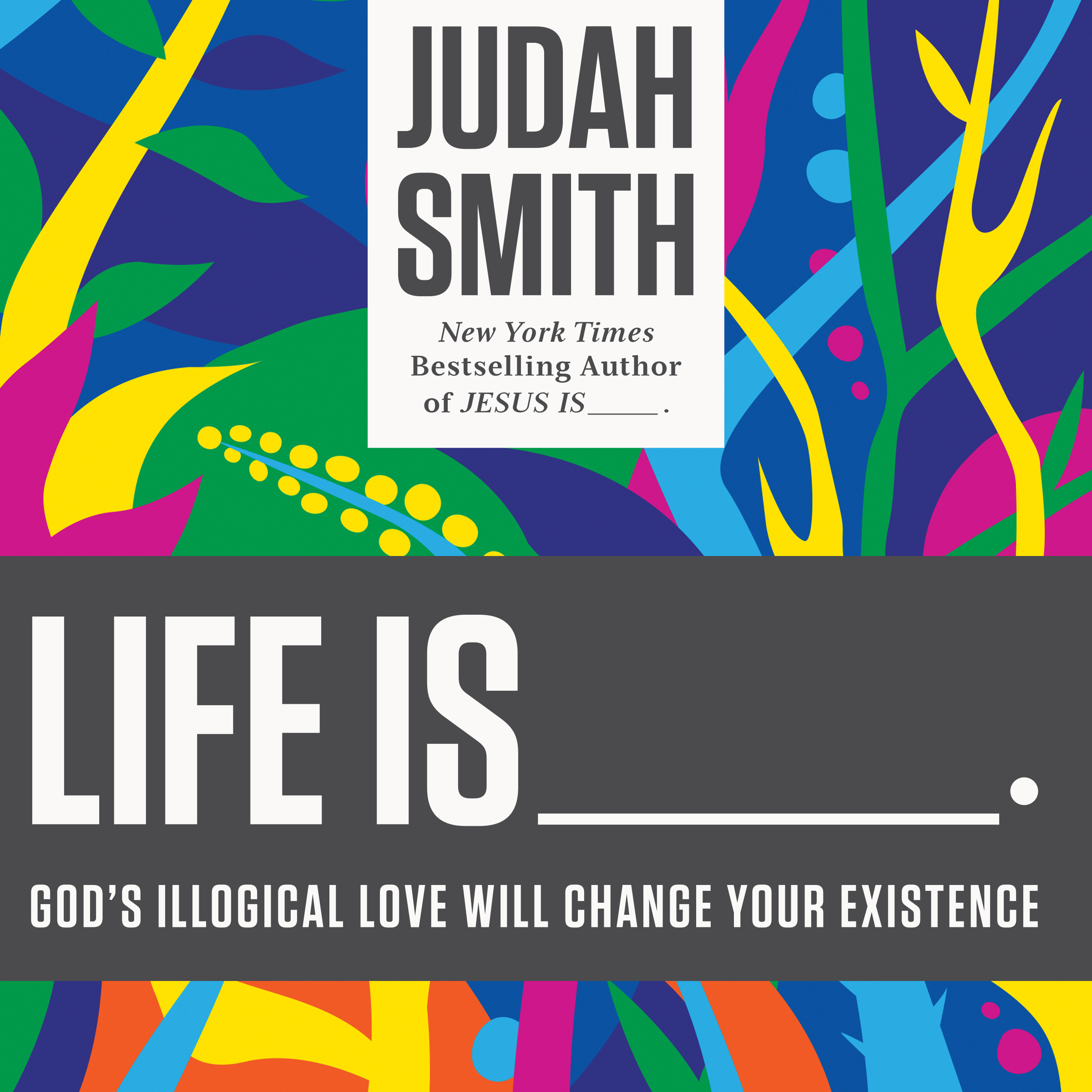 Printable Life Is ......: God's Illogical Love Will Change Your Existence Audiobook Cover Art