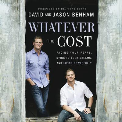 Whatever the Cost: Facing Your Fears, Dying to Your Dreams, and Living Powerfully Audiobook, by David Benham