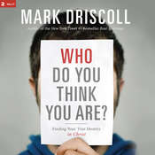 Who Do You Think You Are?: Finding Your True Identity in Christ, by Mark Driscoll